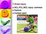 7 knee injury