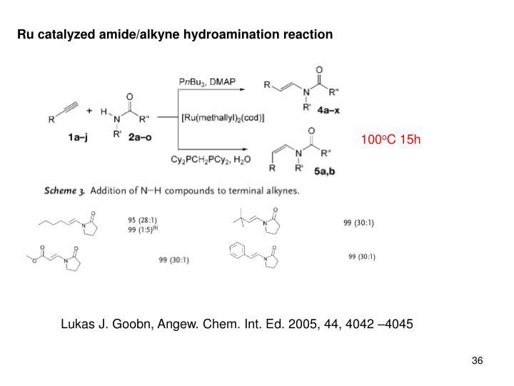 Ru catalyzed amide/alkyne hydroamination reaction