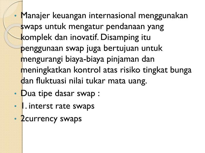 Manajer keuangan internasional menggunakan swaps untuk mengatur pendanaan yang komplek dan inovatif....