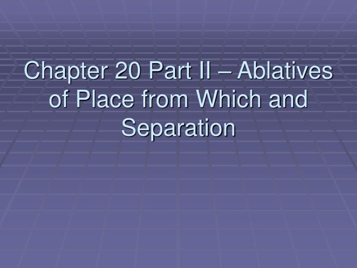 chapter 20 part ii ablatives of place from which and separation n.