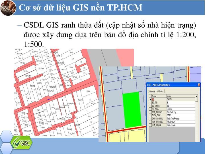 CSDL GIS ranh thửa đất (cập nhật số nhà hiện trạng) được xây dựng dựa trên bản đồ địa chính tỉ lệ 1:200, 1:500.
