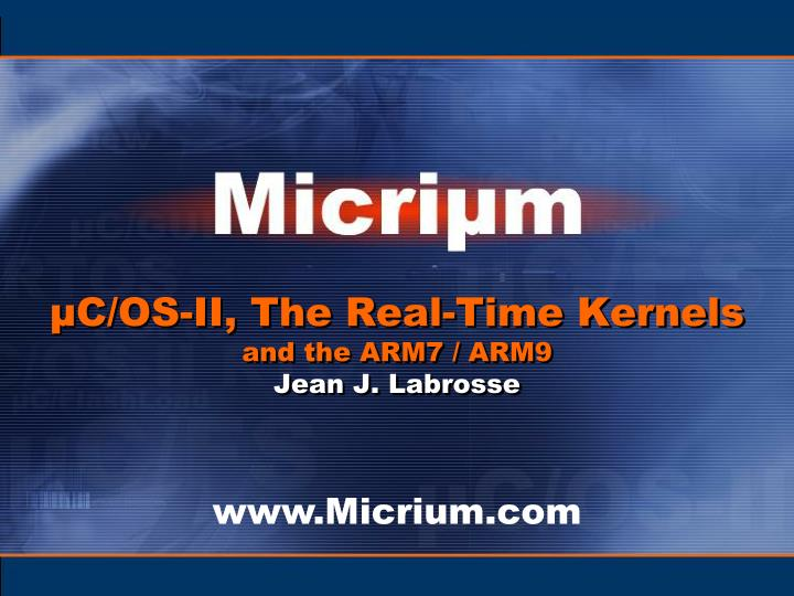 c os ii the real time kernels and the arm7 arm9 jean j labrosse n.