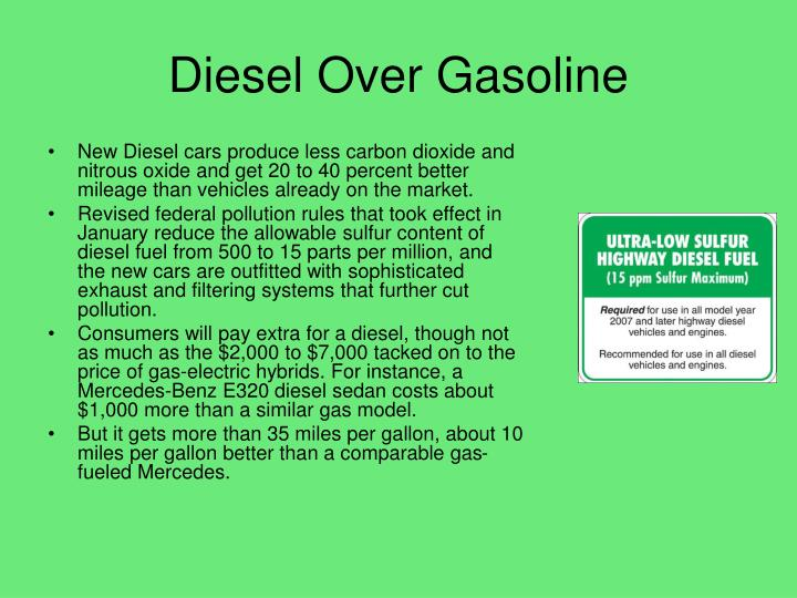 New Diesel cars produce less carbon dioxide and nitrous oxide and get 20 to 40 percent better mileage than vehicles already on the market.