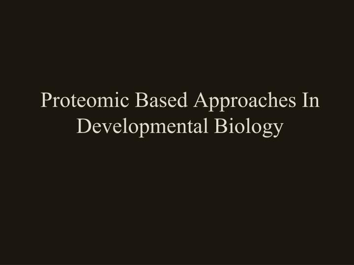 proteomic based approaches in developmental biology