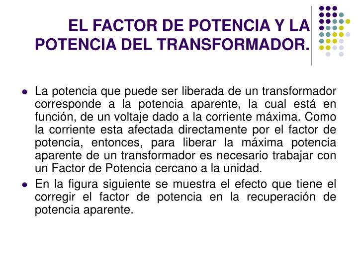 EL FACTOR DE POTENCIA Y LA POTENCIA DEL TRANSFORMADOR.