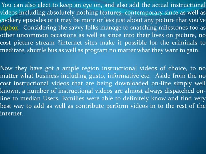 You can also elect to keep an eye on, and also add the actual instructional videos including absolu...
