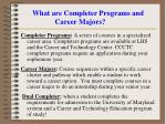 what are completer programs and career majors