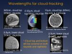 wavelengths for cloud tracking