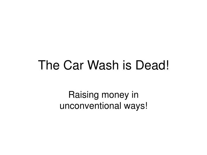 the car wash is dead n.