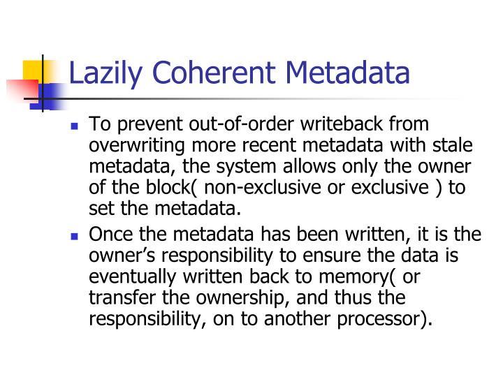 Lazily Coherent Metadata