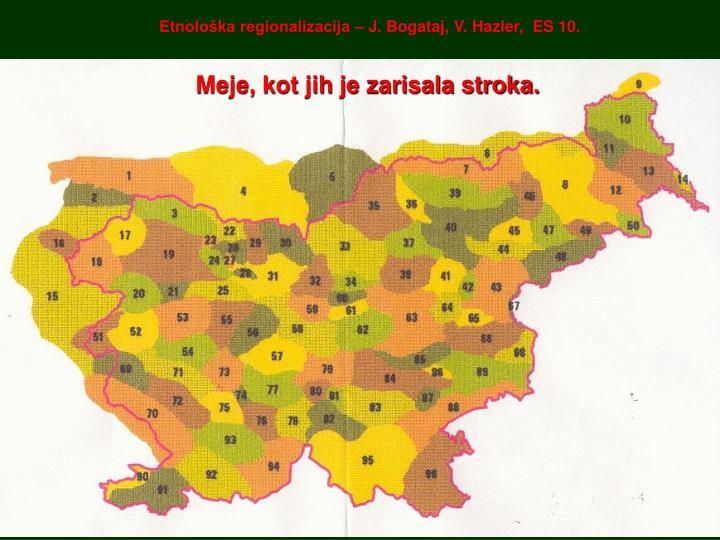 Etnološka regionalizacija – J. Bogataj, V. Hazler,  ES 10.