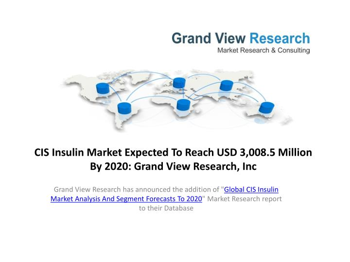 cis insulin market expected to reach usd 3 008 5 million by 2020 grand view research inc n.