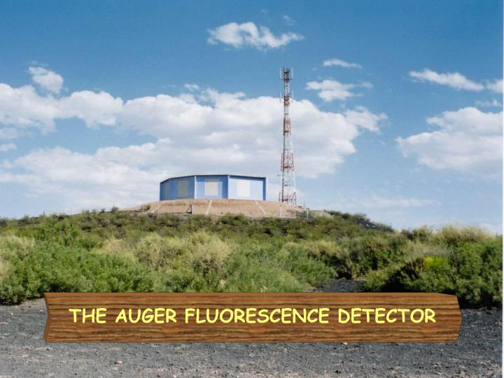 THE AUGER FLUORESCENCE DETECTOR