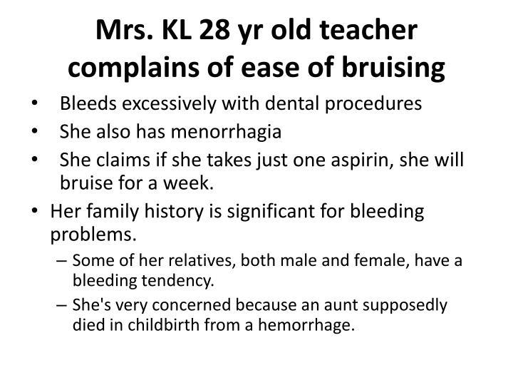 Mrs. KL 28 yr old teacher complains of ease of bruising