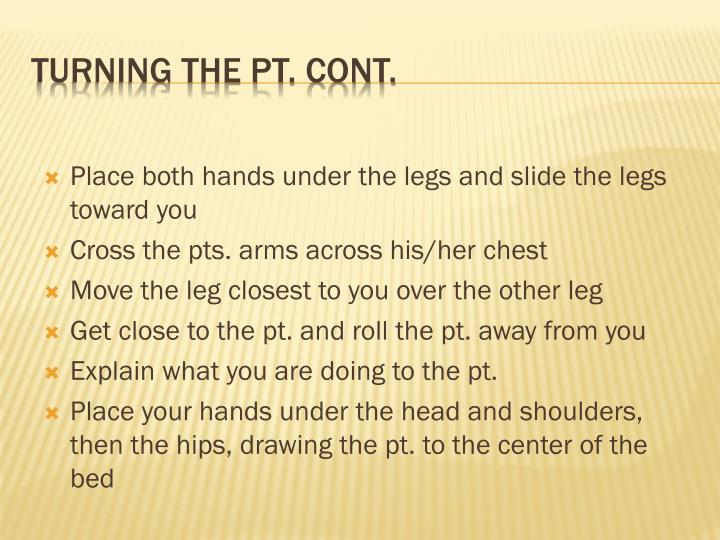 Place both hands under the legs and slide the legs toward you