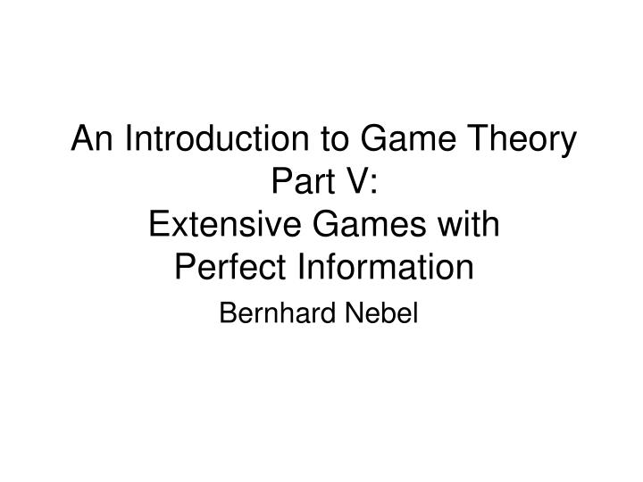 An introduction to game theory part v extensive games with perfect information