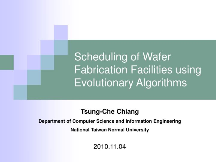 PPT - Scheduling of Wafer Fabrication Facilities using Evolutionary