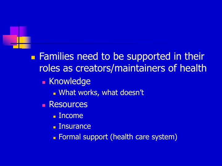Families need to be supported in their roles as creators/maintainers of health