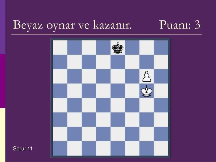 Beyaz oynar ve kazanır.     Puanı: 3