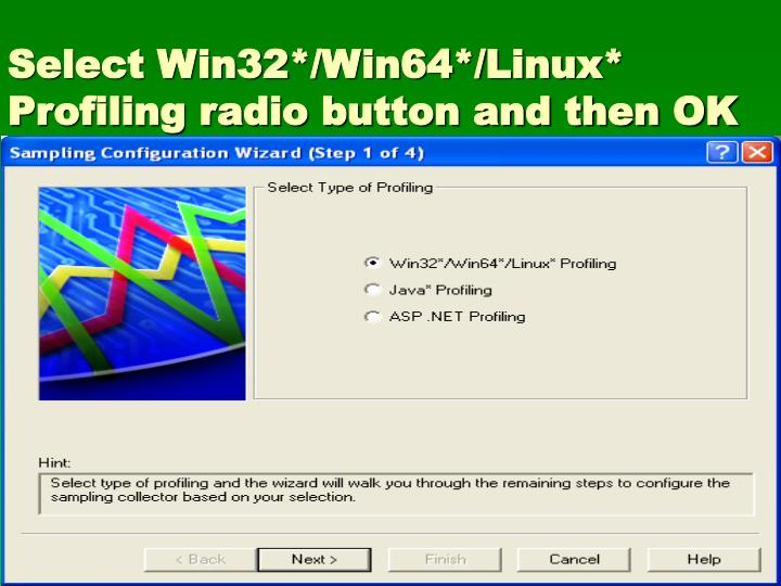 Select Win32*/Win64*/Linux* Profiling radio button and then OK