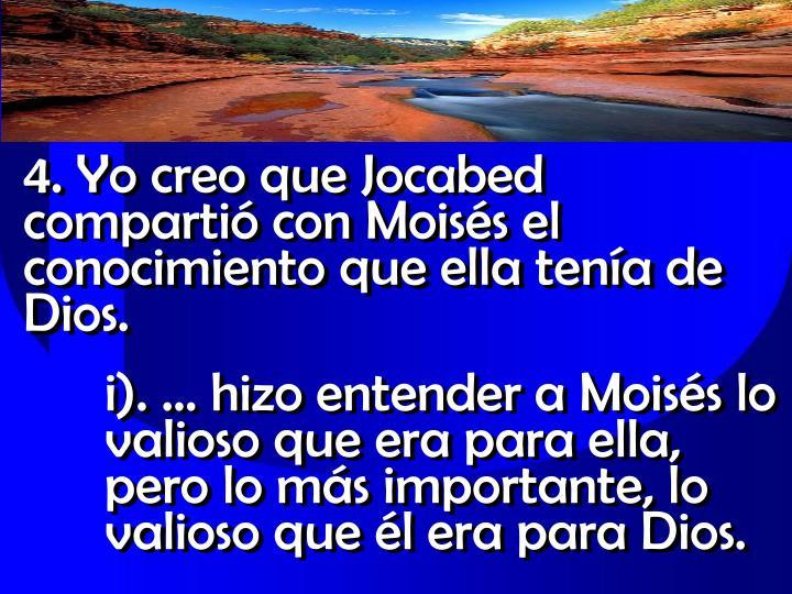 4. Yo creo que Jocabed compartió con Moisés el conocimiento que ella tenía de Dios.