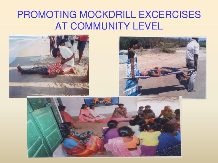 PROMOTING MOCKDRILL EXCERCISES AT COMMUNITY LEVEL