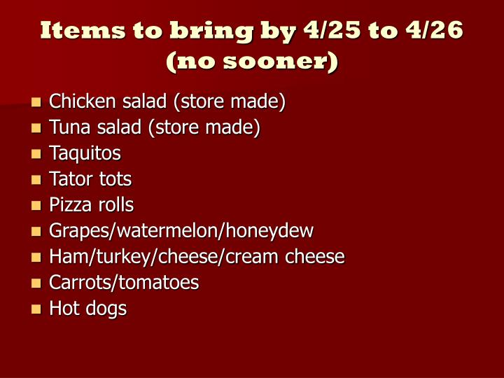 Items to bring by 4/25 to 4/26            (no sooner)