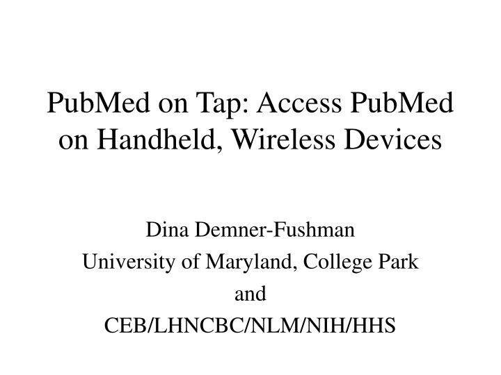 Pubmed on tap access pubmed on handheld wireless devices