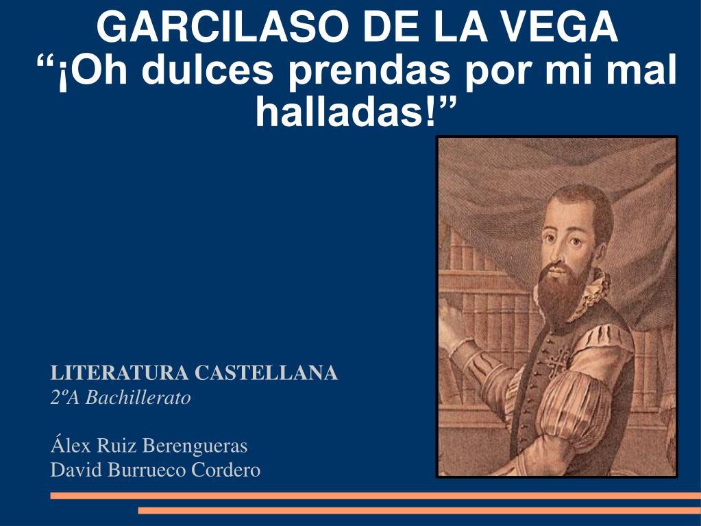 Ppt Garcilaso De La Vega Oh Dulces Prendas Por Mi Mal