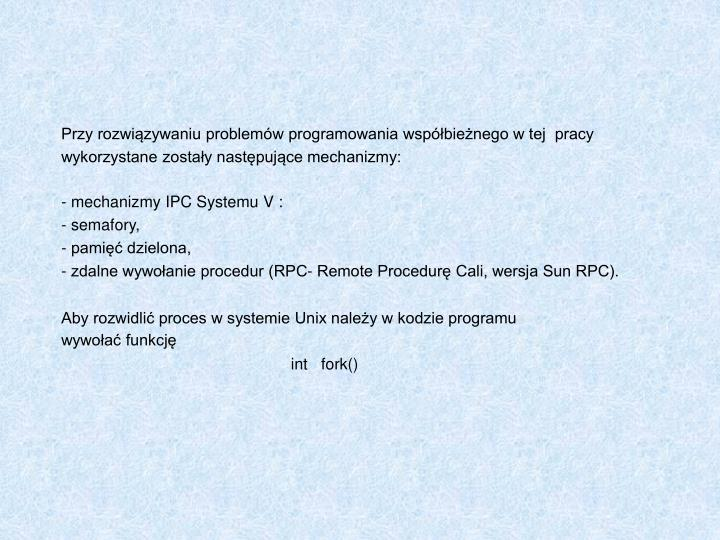 Przy rozwiązywaniu problemów programowania współbieżnego w tej  pracy
