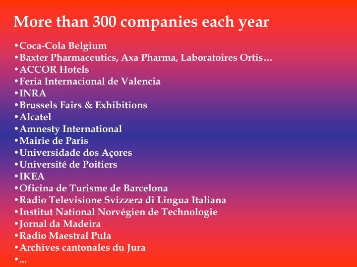 More than 300 companies each year