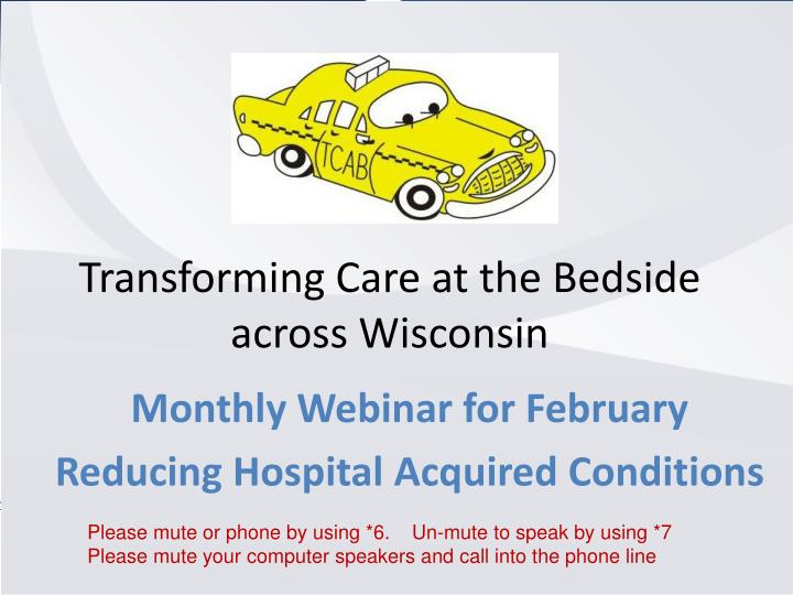 transforming care at the bedside Transforming care at the bedside how-to guide: spreading innovations to improve care on medical and surgical units institute for healthcare improvement, 2008 2.