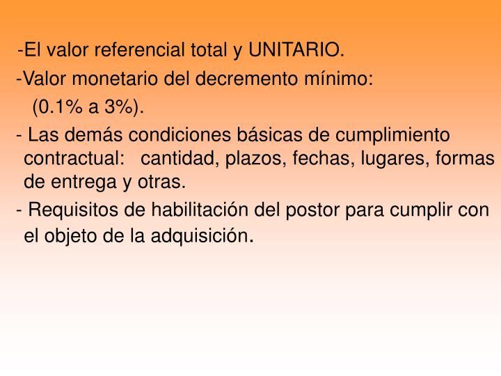 -El valor referencial total y UNITARIO.