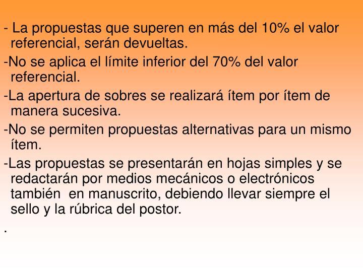 - La propuestas que superen en más del 10% el valor referencial, serán devueltas.