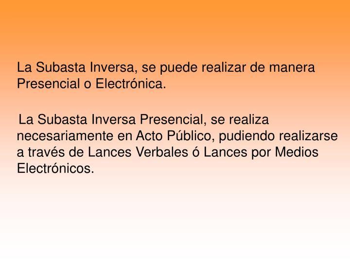 La Subasta Inversa, se puede realizar de manera Presencial o Electrónica.