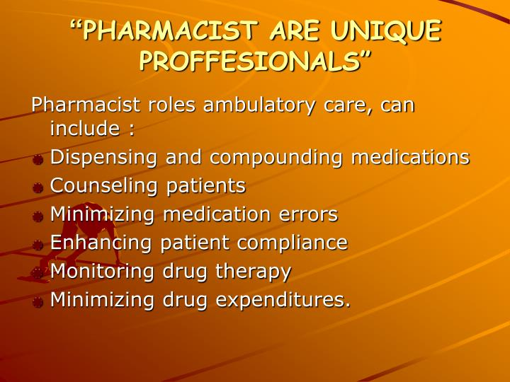Pharmacist are unique proffesionals