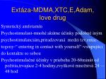ext za mdma xtc e adam love drug