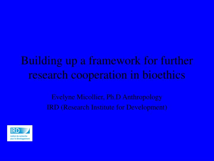 building up a framework for further research cooperation in bioethics n.