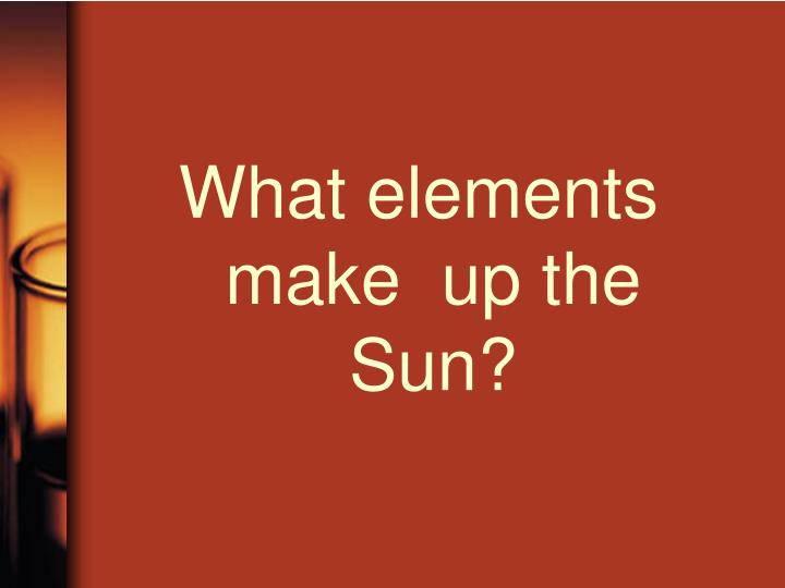 What elements make  up the Sun?