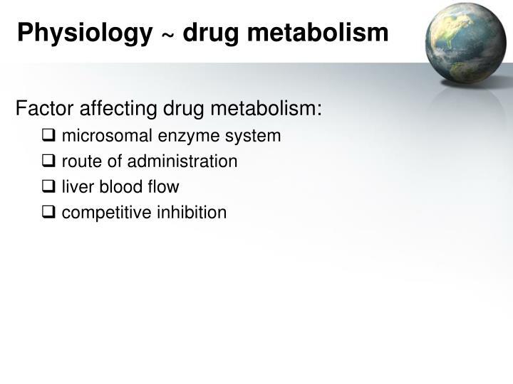 Physiology ~ drug metabolism