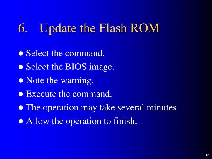 6.Update the Flash ROM