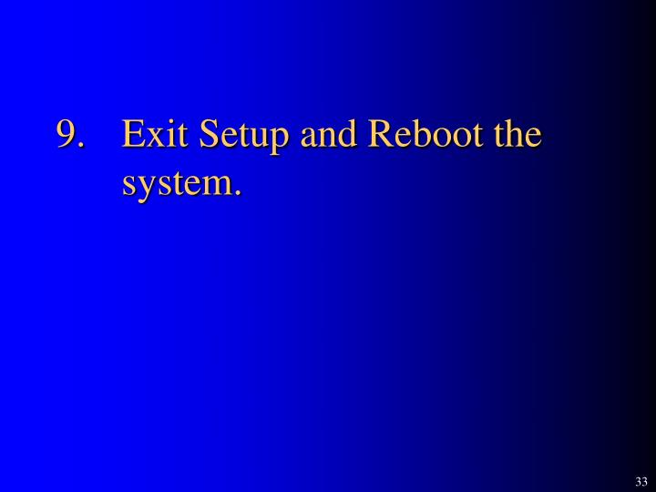 9.Exit Setup and Reboot the system.