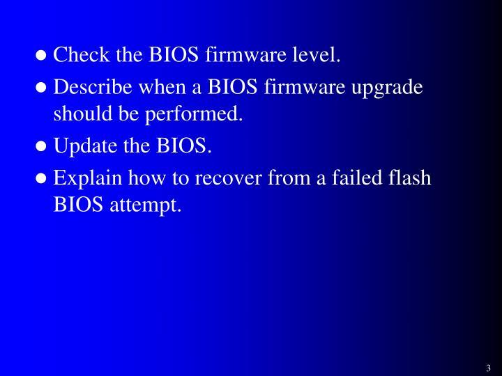 Check the BIOS firmware level.