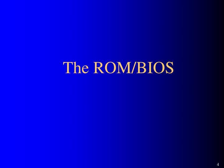 The ROM/BIOS