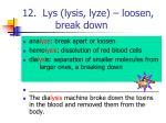 12 lys lysis lyze loosen break down