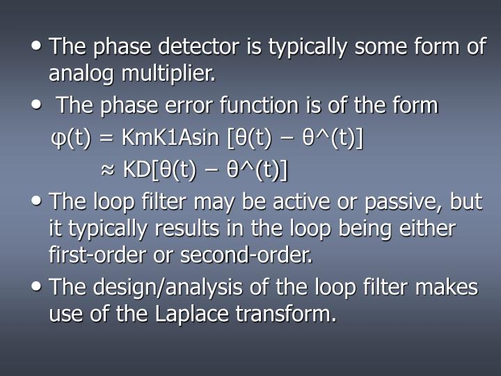 The phase detector is typically some form of analog multiplier.