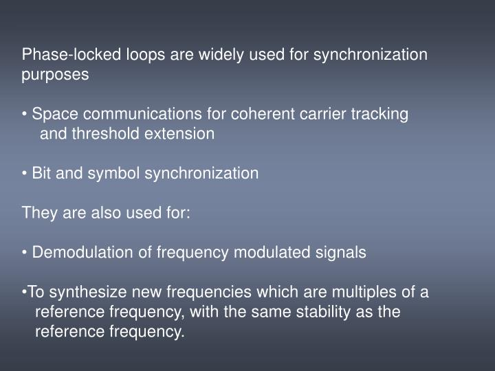 Phase-locked loops are widely used for synchronization purposes