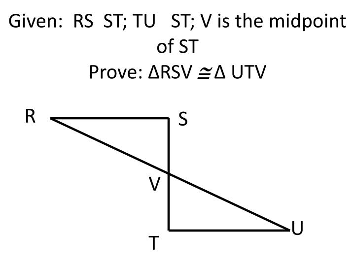 Given:  RS  ST; TU   ST; V is the midpoint of ST