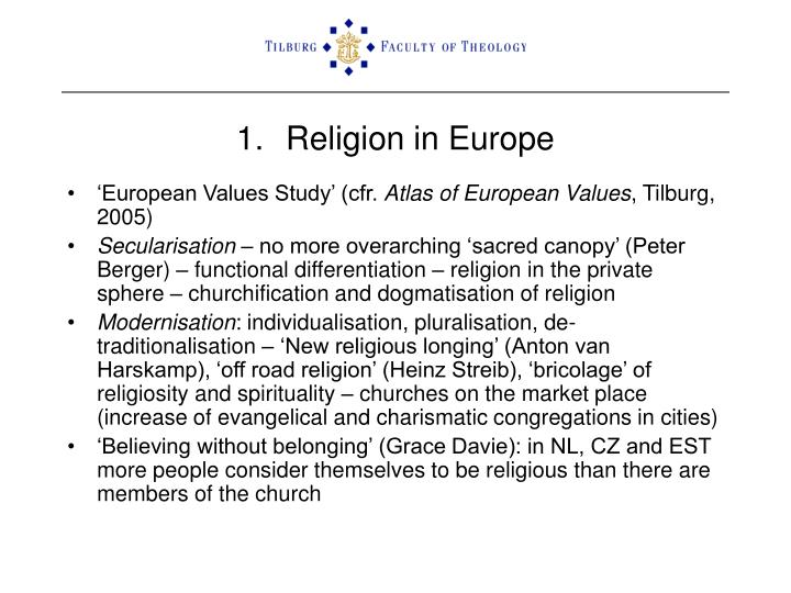 role of religion in europe Basing their views on the universal protection of political, territorial, and religious freedom dictated, as they saw it, by the natural law, they condemned the european invasions of central and latin america, and the coercive policies of european monarchs, for violating these basic freedoms of the native populations.
