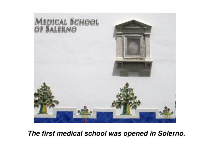 The first medical school was opened in Solerno.